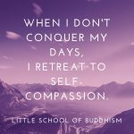 When I Don't Conquer My Days I Retreat To Self-Compassion