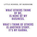 What Others Think Of Me Is None Of My Business. What I Think Of Others Is Another Story. It's My Karma