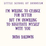 I'm Willing To Change For Better But I'm Unwilling to Negotiate Myself With You